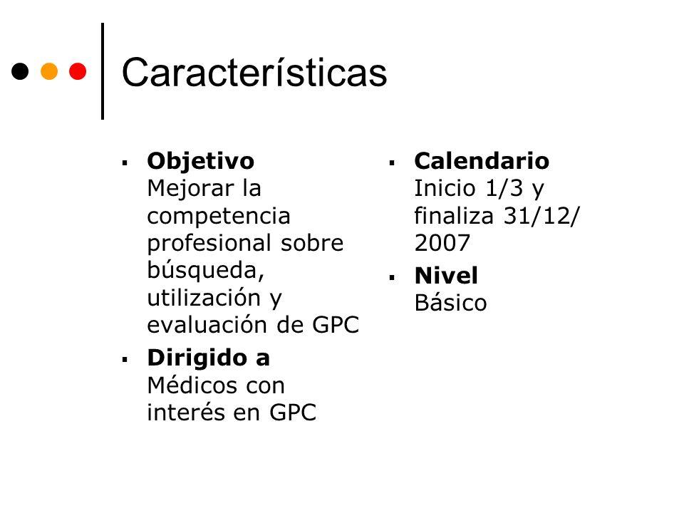 Características Objetivo Mejorar la competencia profesional sobre búsqueda, utilización y evaluación de GPC.