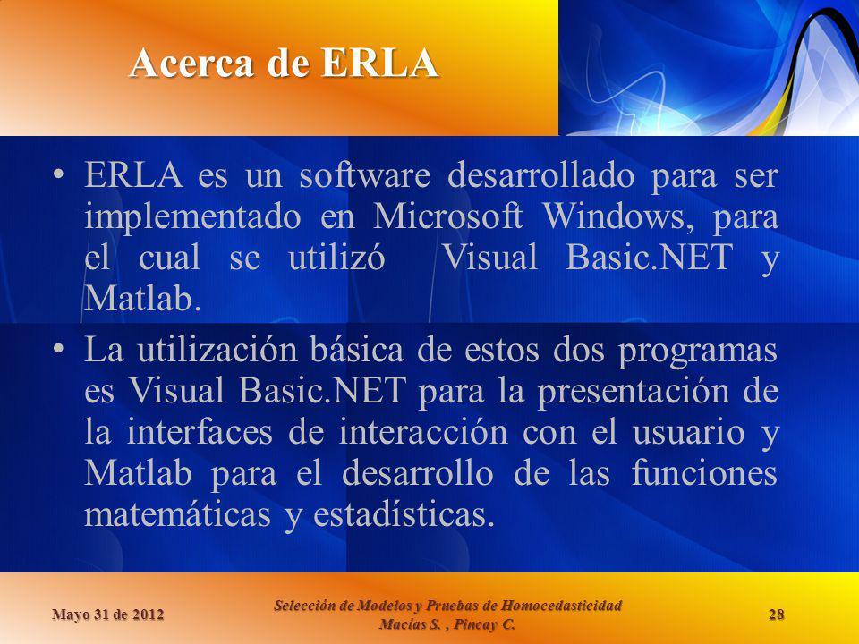 Acerca de ERLA ERLA es un software desarrollado para ser implementado en Microsoft Windows, para el cual se utilizó Visual Basic.NET y Matlab.
