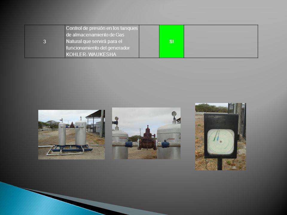 3 Control de presión en los tanques de almacenamiento de Gas Natural que servirá para el funcionamiento del generador KOHLER- WAUKESHA.