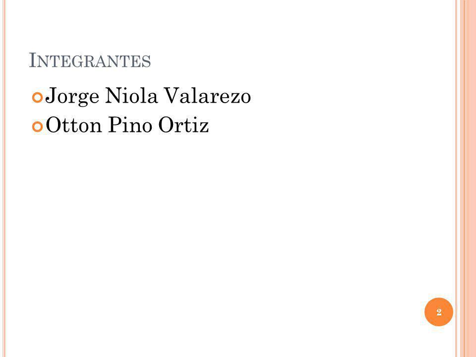 Integrantes Jorge Niola Valarezo Otton Pino Ortiz