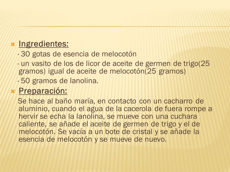 Ingredientes: Preparación: · 30 gotas de esencia de melocotón