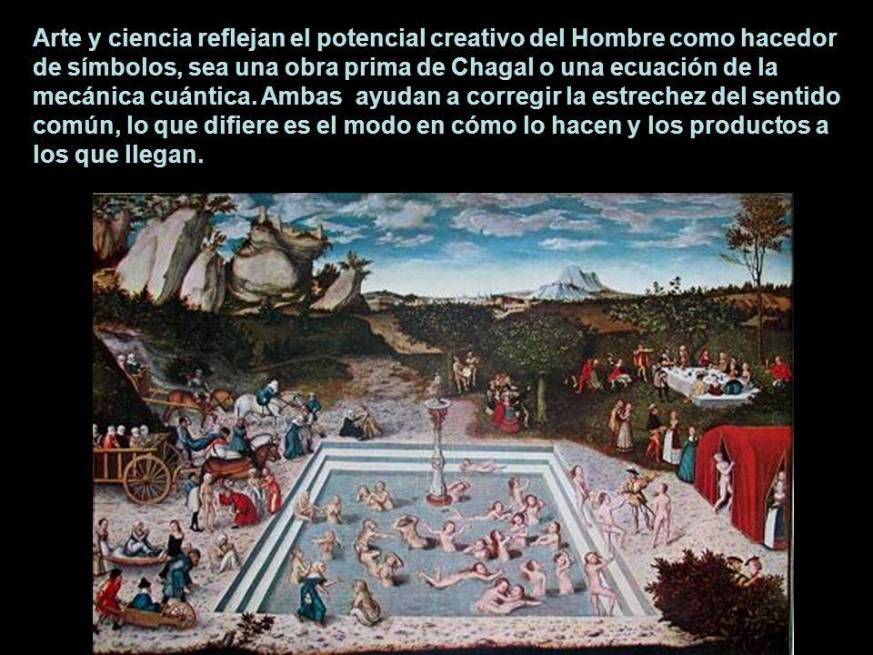 Arte y ciencia reflejan el potencial creativo del Hombre como hacedor de símbolos, sea una obra prima de Chagal o una ecuación de la mecánica cuántica.
