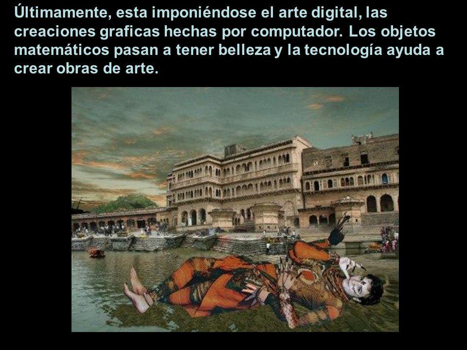 Últimamente, esta imponiéndose el arte digital, las creaciones graficas hechas por computador.