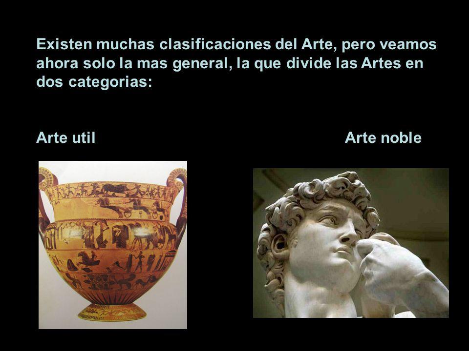 Existen muchas clasificaciones del Arte, pero veamos ahora solo la mas general, la que divide las Artes en dos categorias: