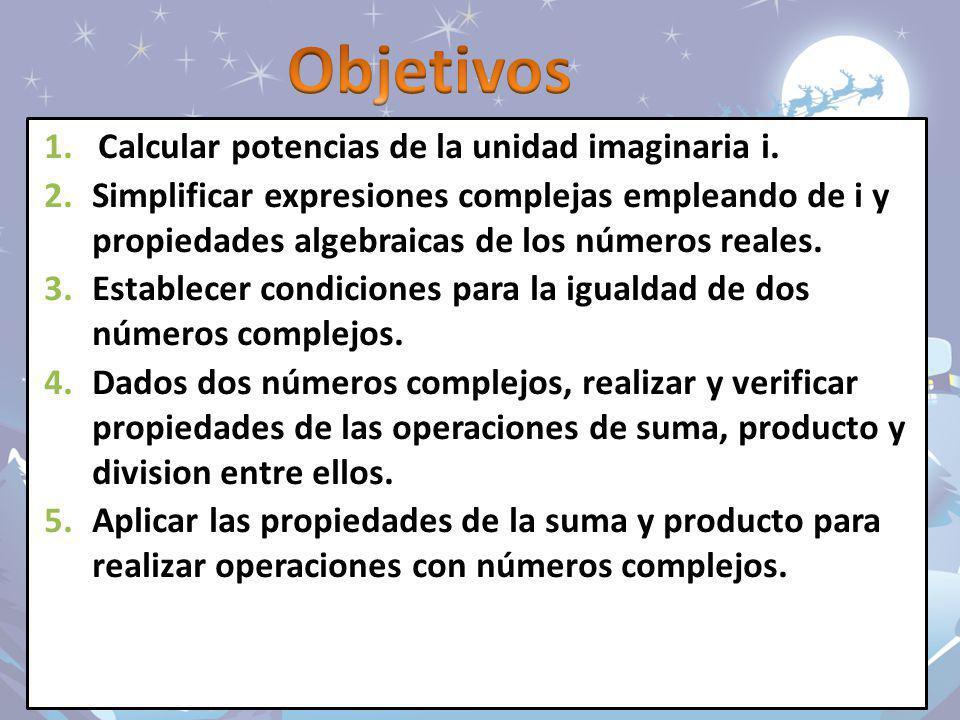 Objetivos Calcular potencias de la unidad imaginaria i.