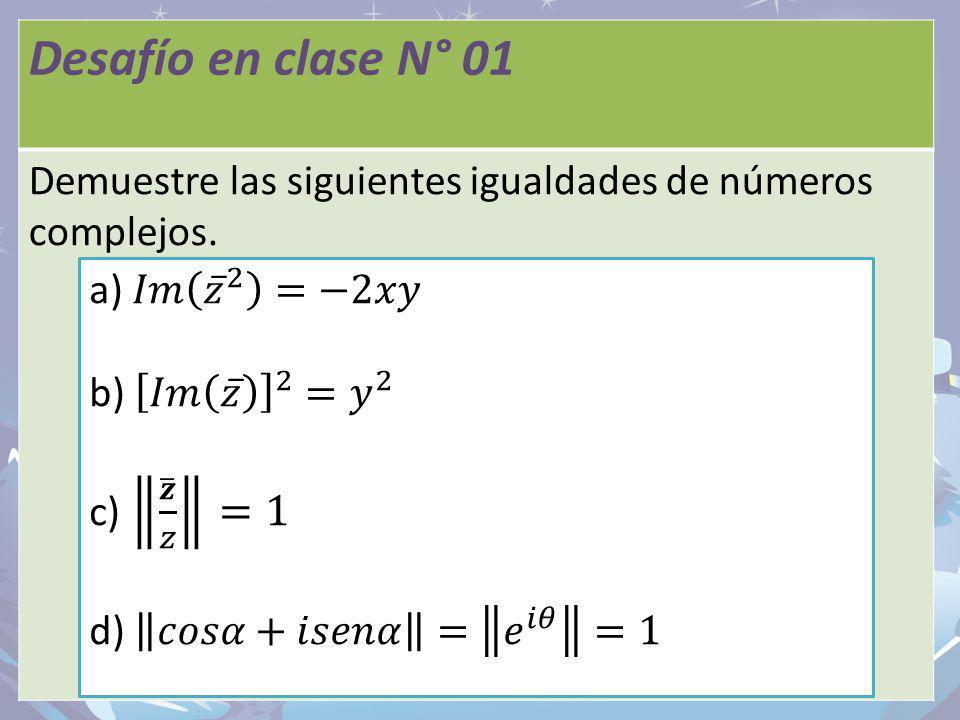 Desafío en clase N° 01 Demuestre las siguientes igualdades de números complejos. a) 𝐼𝑚 𝑧 2 =−2𝑥𝑦.