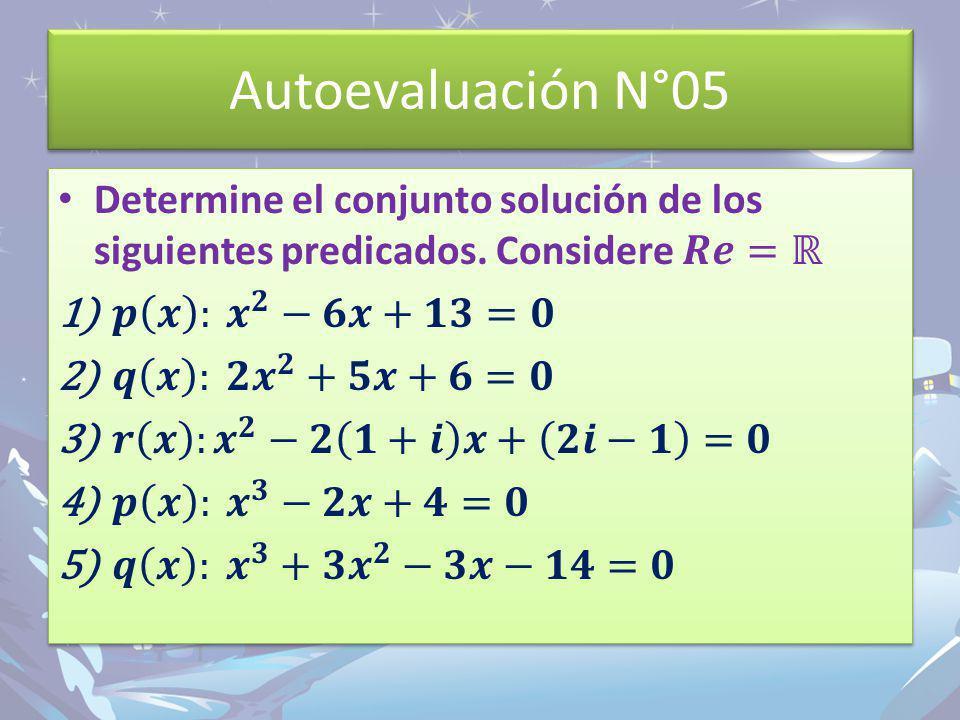 Autoevaluación N°05 Determine el conjunto solución de los siguientes predicados. Considere 𝑹𝒆=ℝ. 𝒑 𝒙 : 𝒙 𝟐 −𝟔𝒙+𝟏𝟑=𝟎.