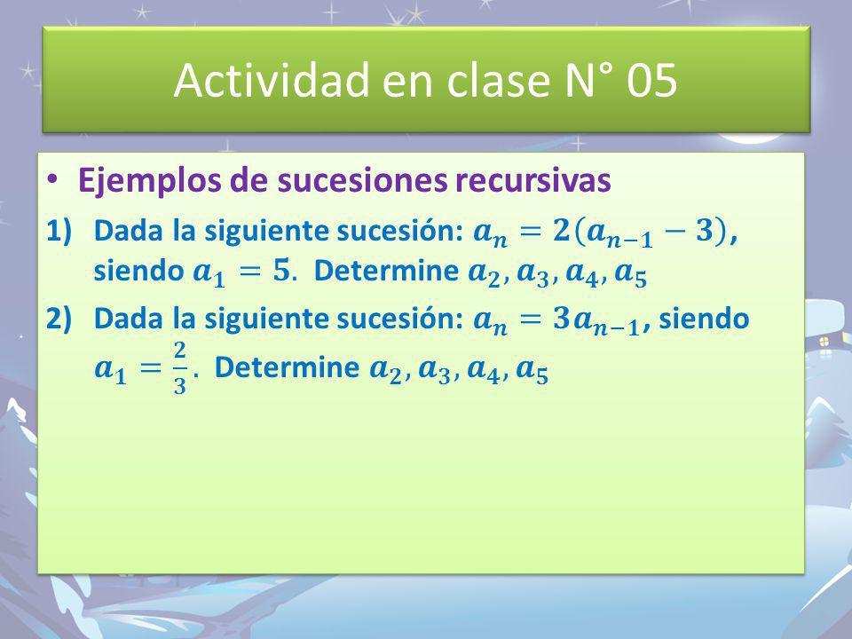 Actividad en clase N° 05 Ejemplos de sucesiones recursivas