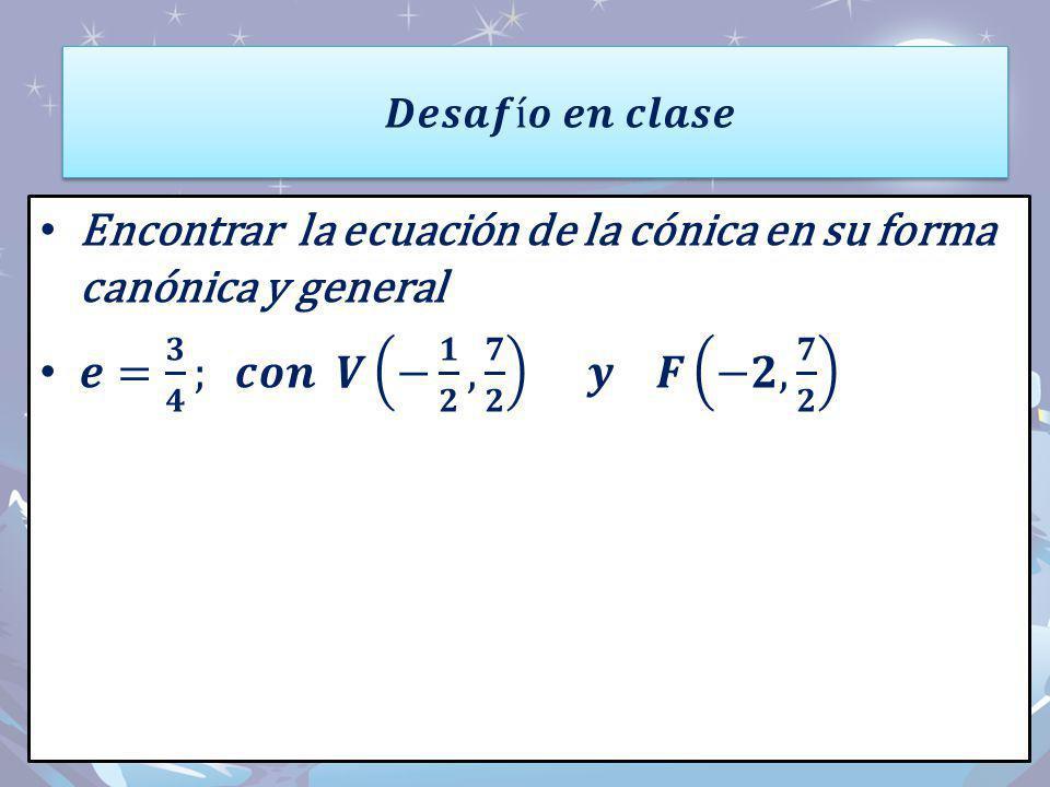 Encontrar la ecuación de la cónica en su forma canónica y general