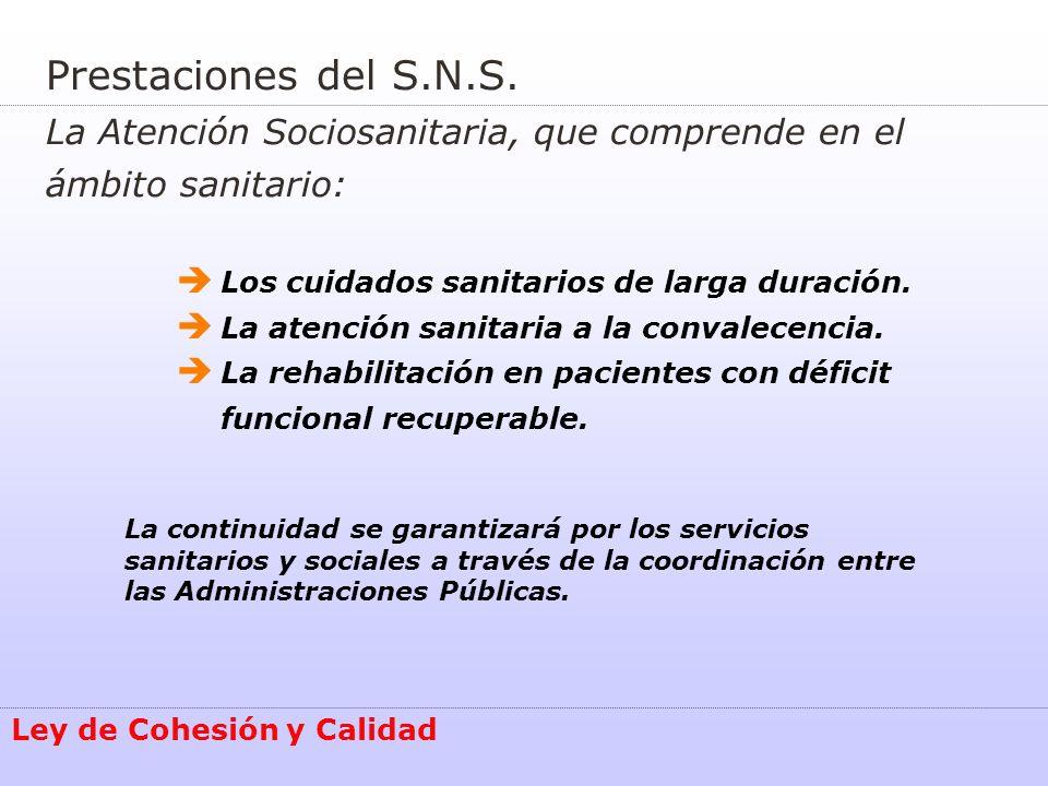 Prestaciones del S.N.S. La Atención Sociosanitaria, que comprende en el ámbito sanitario: