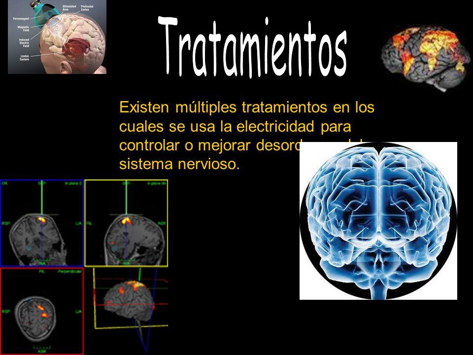 Tratamientos Existen múltiples tratamientos en los cuales se usa la electricidad para controlar o mejorar desordenes del sistema nervioso.