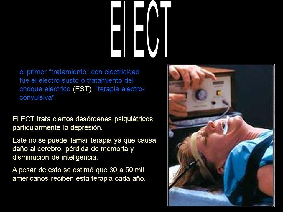 El ECT el primer tratamiento con electricidad fue el electro-susto o tratamiento del choque eléctrico (EST). terapia electro-convulsiva