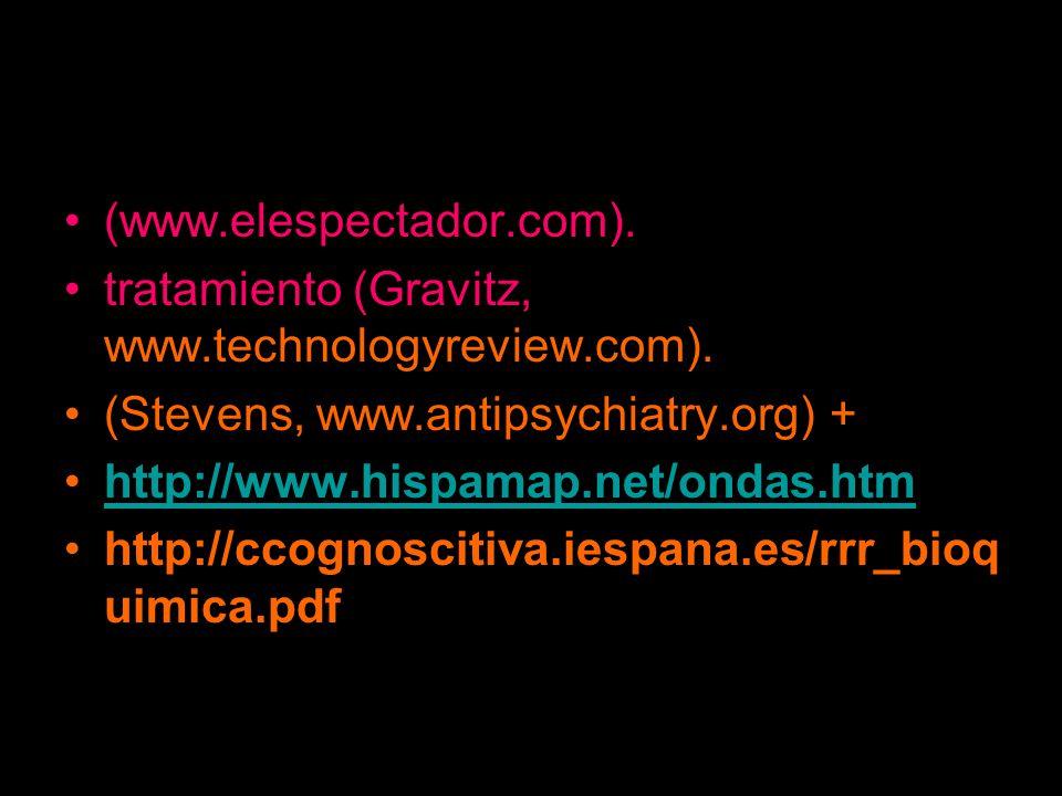 (www.elespectador.com). tratamiento (Gravitz, www.technologyreview.com). (Stevens, www.antipsychiatry.org) +