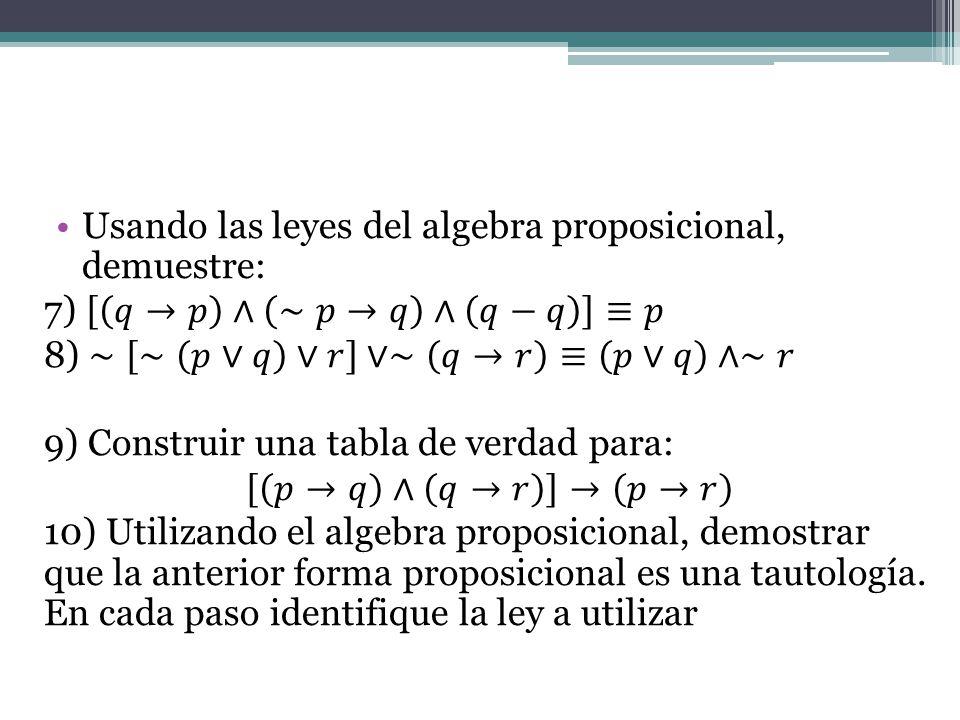 Usando las leyes del algebra proposicional, demuestre:
