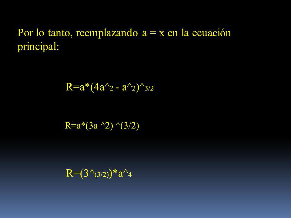 Por lo tanto, reemplazando a = x en la ecuación principal: