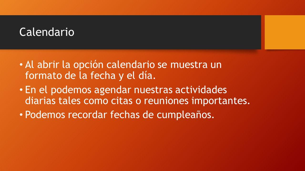Calendario Al abrir la opción calendario se muestra un formato de la fecha y el día.