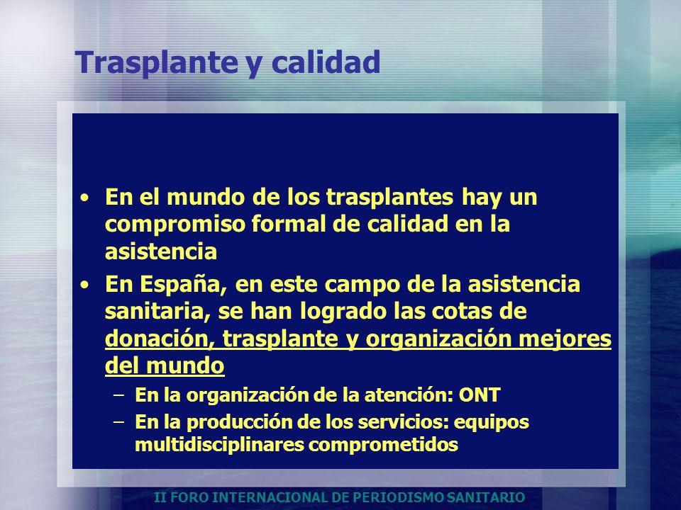 Trasplante y calidad En el mundo de los trasplantes hay un compromiso formal de calidad en la asistencia.
