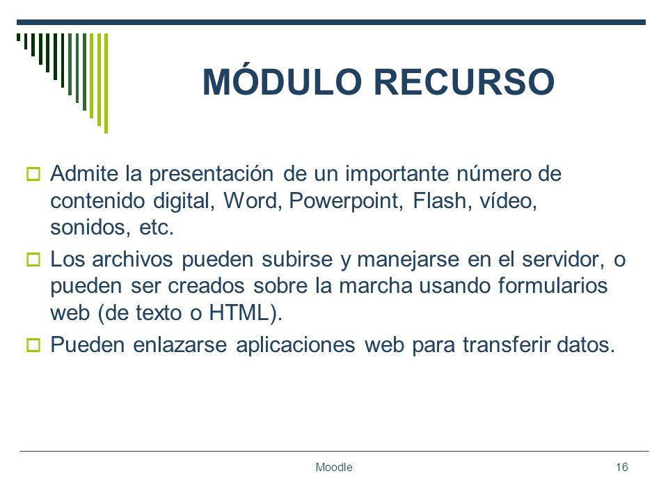 MÓDULO RECURSO Admite la presentación de un importante número de contenido digital, Word, Powerpoint, Flash, vídeo, sonidos, etc.