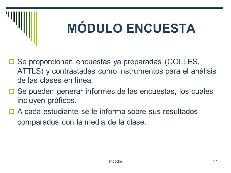 MÓDULO ENCUESTASe proporcionan encuestas ya preparadas (COLLES, ATTLS) y contrastadas como instrumentos para el análisis de las clases en línea.