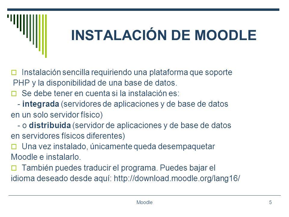 INSTALACIÓN DE MOODLE Instalación sencilla requiriendo una plataforma que soporte. PHP y la disponibilidad de una base de datos.