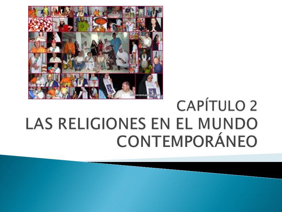 CAPÍTULO 2 LAS RELIGIONES EN EL MUNDO