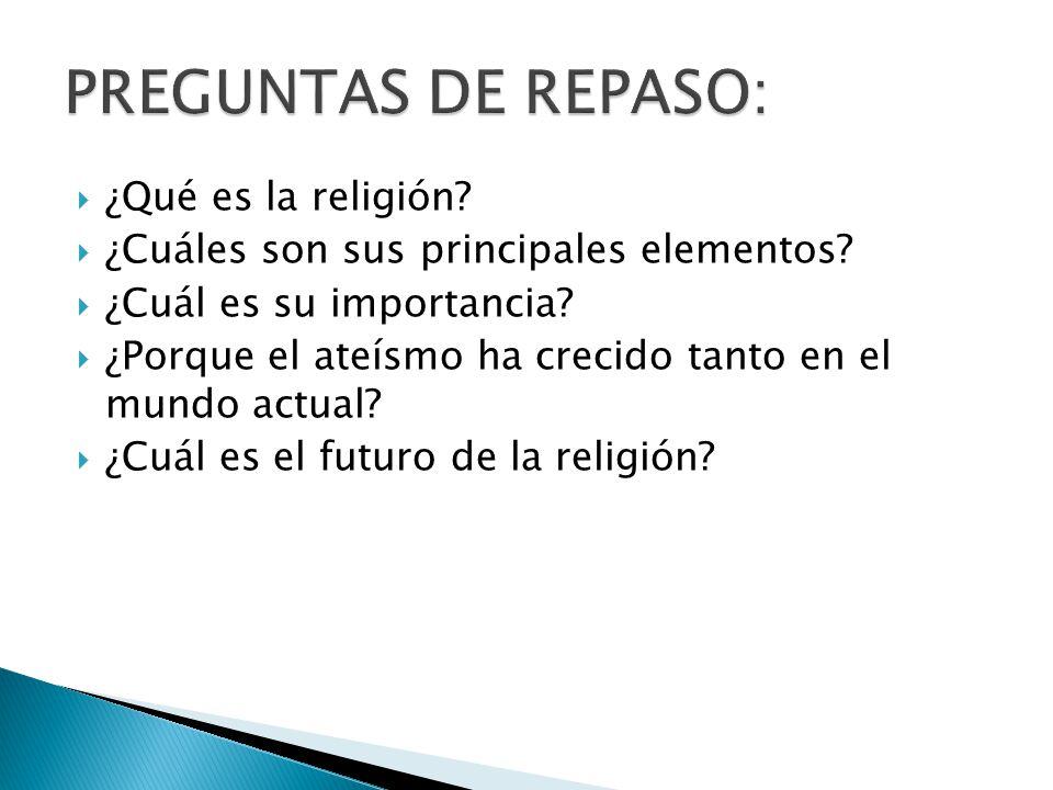PREGUNTAS DE REPASO: ¿Qué es la religión