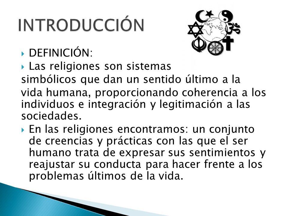 INTRODUCCIÓN DEFINICIÓN: Las religiones son sistemas