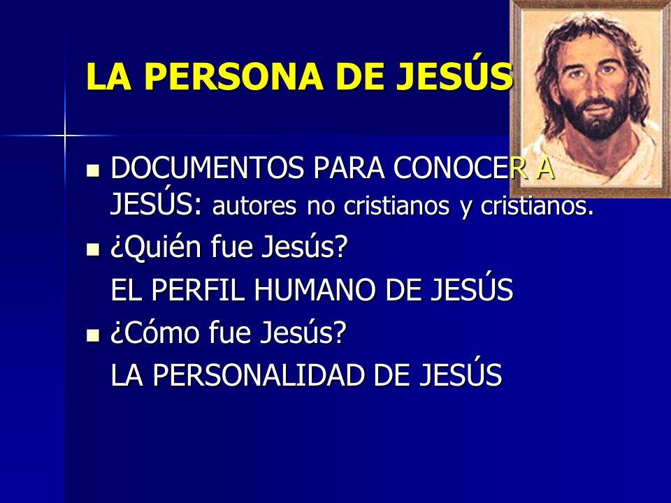 LA PERSONA DE JESÚS DOCUMENTOS PARA CONOCER A JESÚS: autores no cristianos y cristianos. ¿Quién fue Jesús