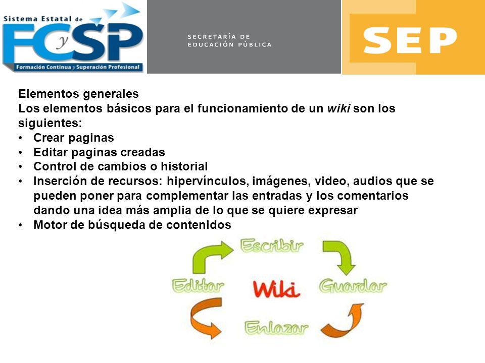 Elementos generales Los elementos básicos para el funcionamiento de un wiki son los siguientes: Crear paginas.
