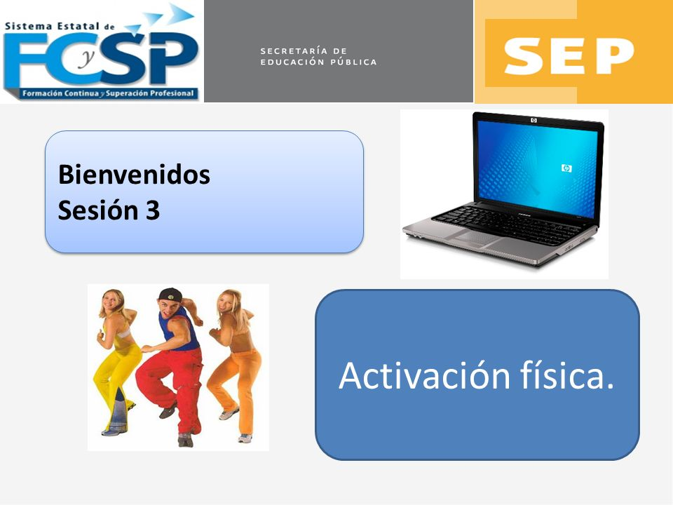 Bienvenidos Sesión 3 Activación física.