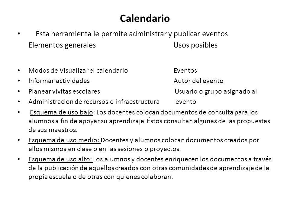 Calendario Esta herramienta le permite administrar y publicar eventos Elementos generales Usos posibles.