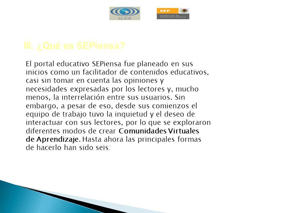 III. ¿Qué es SEPiensa El portal educativo SEPiensa fue planeado en sus. inicios como un facilitador de contenidos educativos,