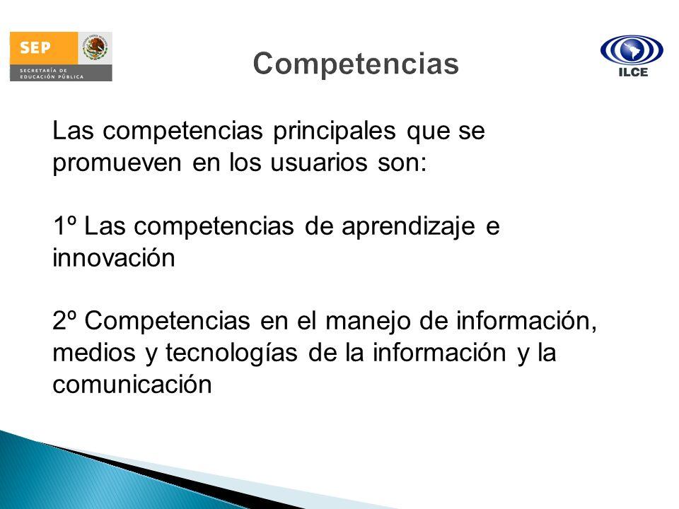 Competencias Las competencias principales que se promueven en los usuarios son: 1º Las competencias de aprendizaje e innovación.