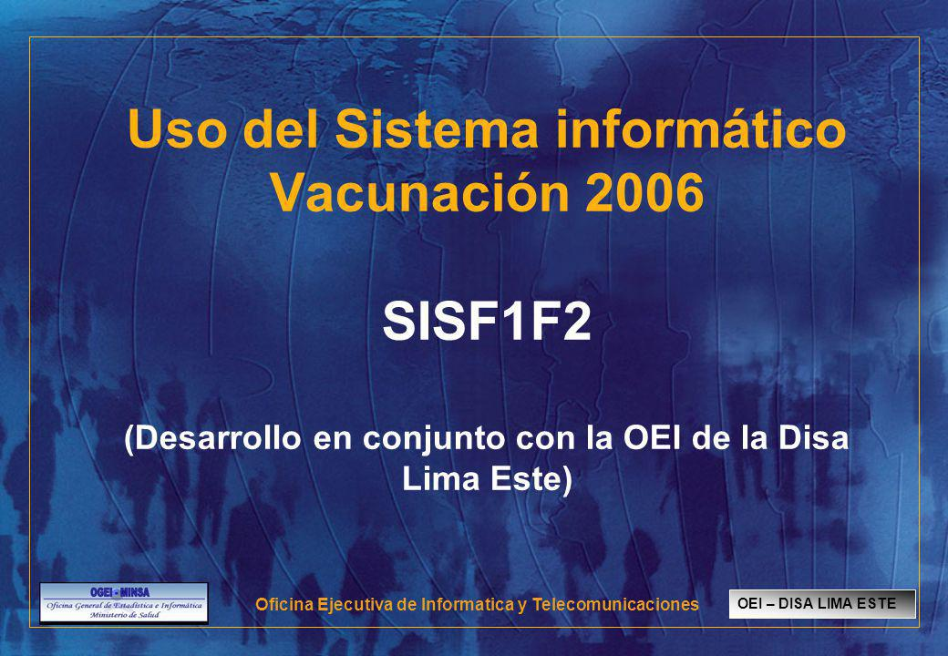 Uso del Sistema informático Vacunación 2006 SISF1F2 (Desarrollo en conjunto con la OEI de la Disa Lima Este)
