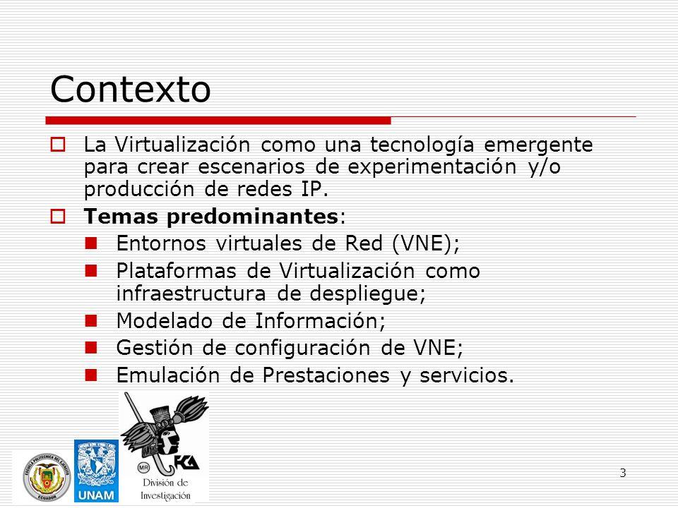 Contexto La Virtualización como una tecnología emergente para crear escenarios de experimentación y/o producción de redes IP.