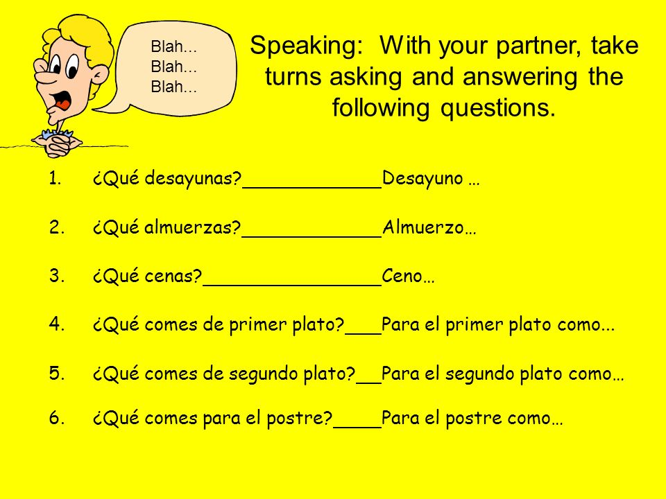 Blah... Blah... Blah... Speaking: With your partner, take turns asking and answering the following questions.