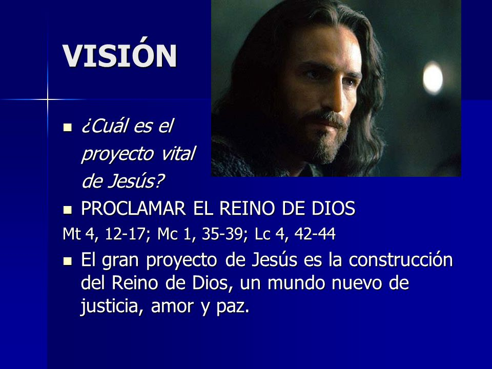 VISIÓN ¿Cuál es el proyecto vital de Jesús PROCLAMAR EL REINO DE DIOS