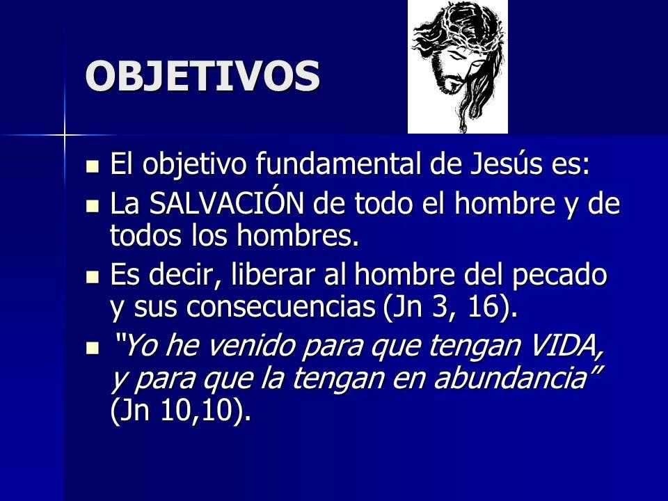 OBJETIVOS El objetivo fundamental de Jesús es: