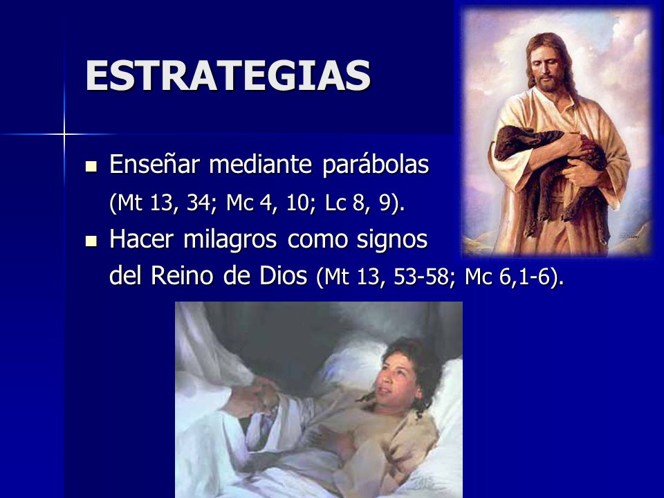 ESTRATEGIAS Enseñar mediante parábolas (Mt 13, 34; Mc 4, 10; Lc 8, 9).