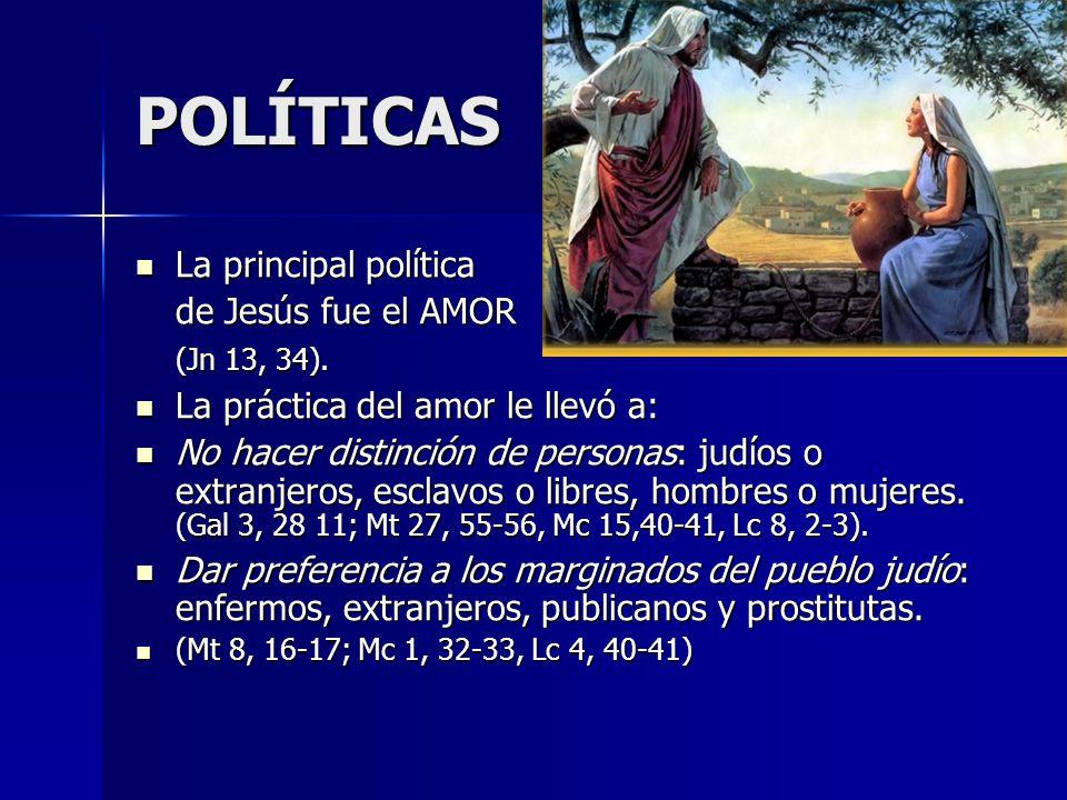 POLÍTICAS La principal política de Jesús fue el AMOR (Jn 13, 34).
