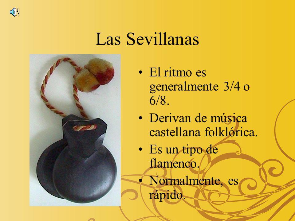 Las Sevillanas El ritmo es generalmente 3/4 o 6/8.