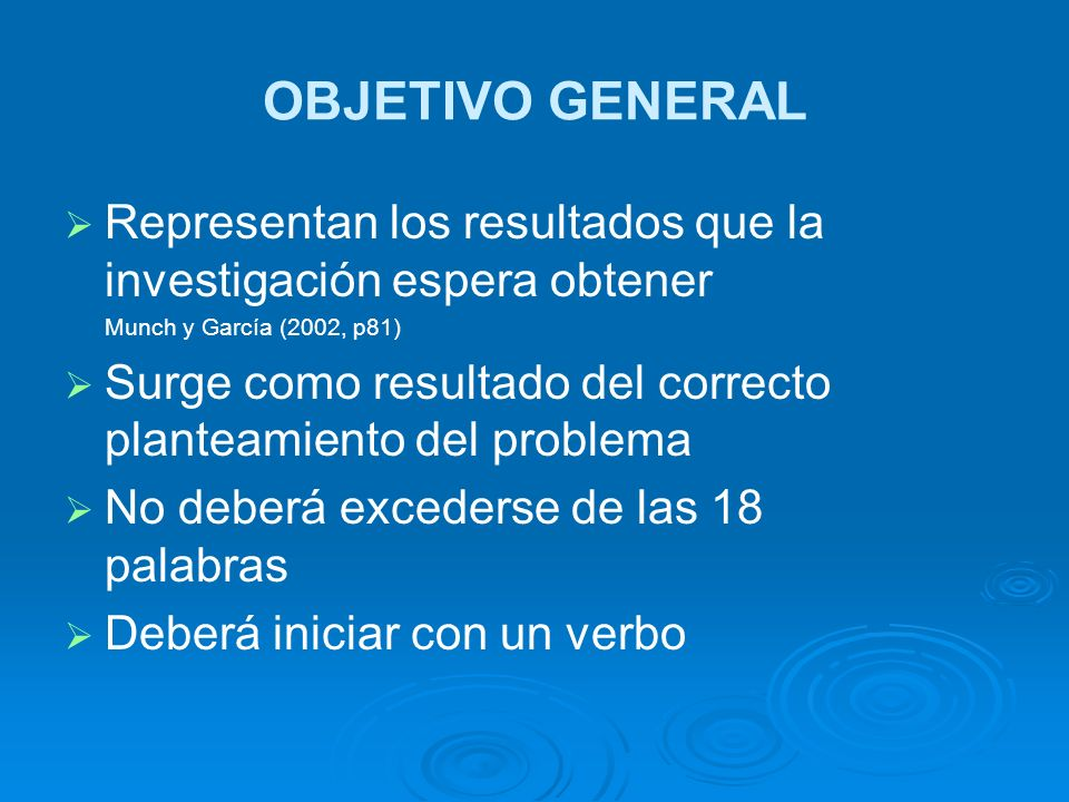 OBJETIVO GENERALRepresentan los resultados que la investigación espera obtener. Munch y García (2002, p81)