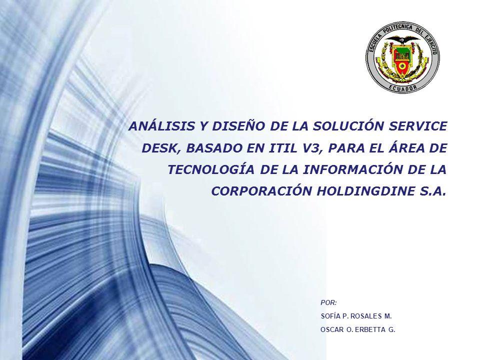 ANÁLISIS Y DISEÑO DE LA SOLUCIÓN SERVICE DESK, BASADO EN ITIL V3, PARA EL ÁREA DE TECNOLOGÍA DE LA INFORMACIÓN DE LA CORPORACIÓN HOLDINGDINE S.A.
