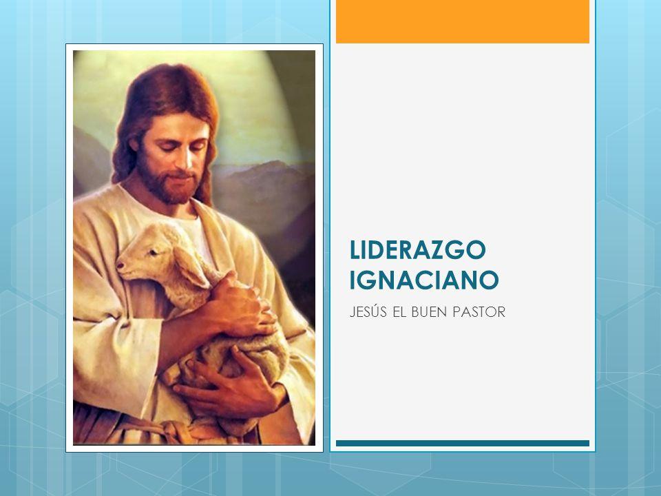LIDERAZGO IGNACIANO JESÚS EL BUEN PASTOR