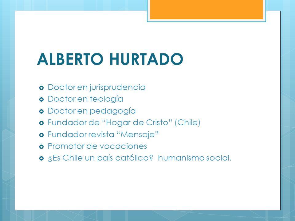 ALBERTO HURTADO Doctor en jurisprudencia Doctor en teología