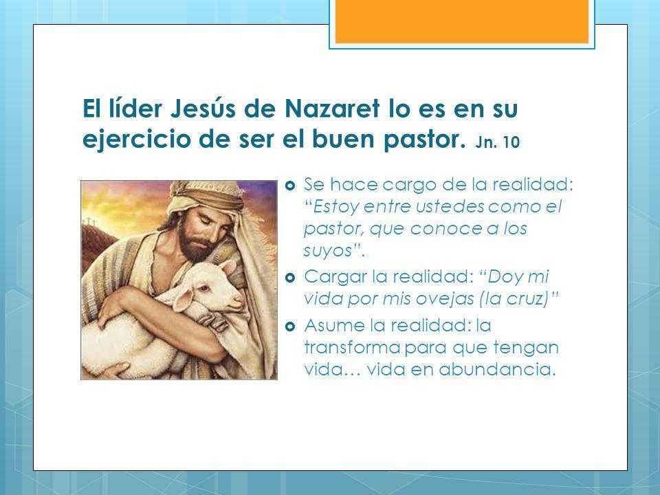 El líder Jesús de Nazaret lo es en su ejercicio de ser el buen pastor