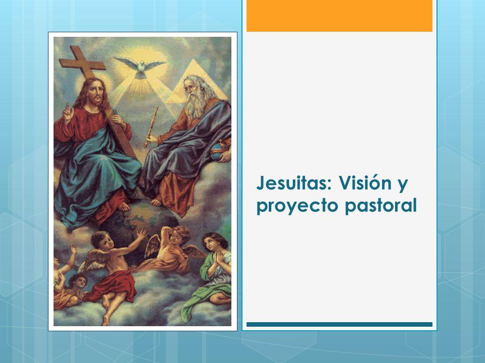 Jesuitas: Visión y proyecto pastoral