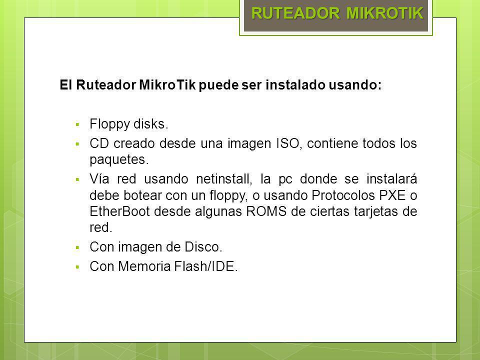RUTEADOR MIKROTIK El Ruteador MikroTik puede ser instalado usando: