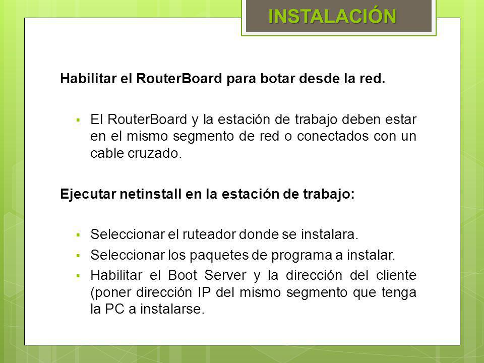 INSTALACIÓN Habilitar el RouterBoard para botar desde la red.