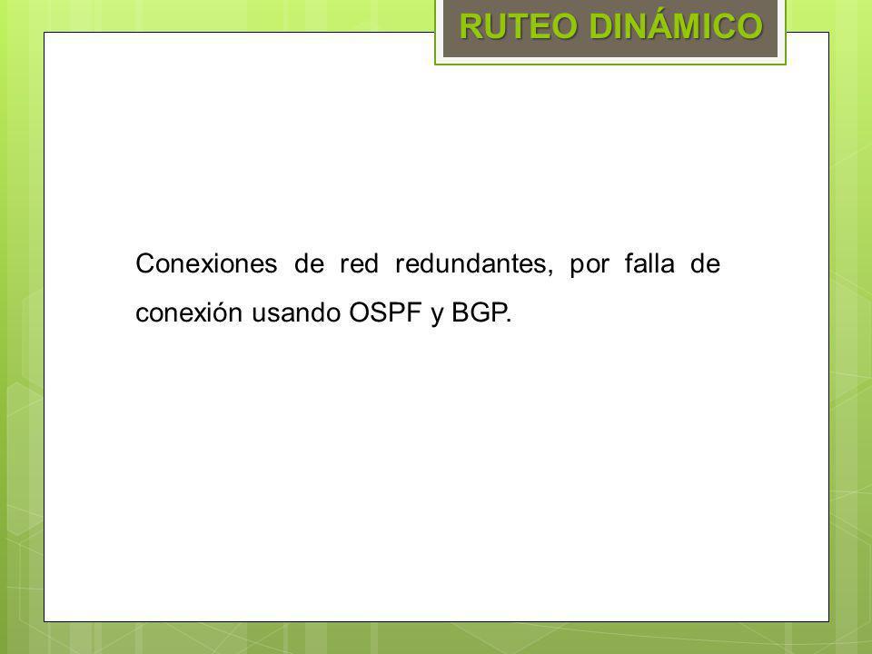 RUTEO DINÁMICO Conexiones de red redundantes, por falla de conexión usando OSPF y BGP.